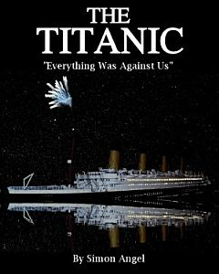 The Titanic    Everything Was Against Us  Book
