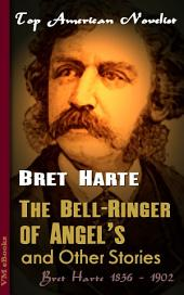 The Bell-Ringer of Angel's, and Other Stories: Top American Novelist