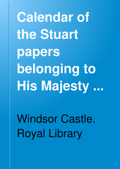 Calendar of the Stuart Papers Belonging to His Majesty the King: Volume 1
