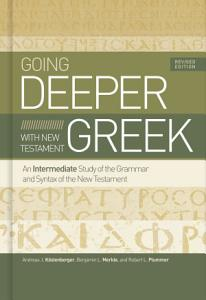 Going Deeper with New Testament Greek  Revised Edition Book
