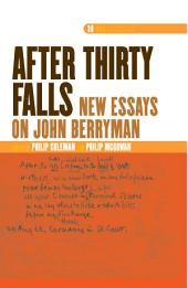 """After Thirty Falls"": New Essays on John Berryman"