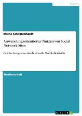 Anwendungsorientierter Nutzen von Social Network Sites: Gelebte Integration durch virtuelle Multikollektivität