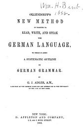 New Method of Learning to Read, Write, and Speak the German Language: To which is Added a Systematic Outline of German Grammar