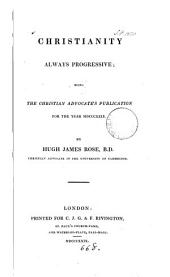 Christianity always progressive, Christian advocate's publ., 1829