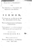 Human Life a Pilgrimage: or the Christian a stranger and sojourner upon earth: a sermon [on Ps. xxxix. 12], occasioned by the death of the Hon. R. Penn, Esq., one of the Proprietors of the Province of Pennsylvania, etc