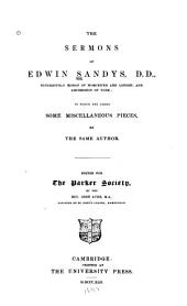 The Sermons of Edwin Sandys: To which are Added Some Miscellaneous Pieces