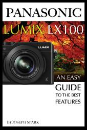 Panasonic Lumix LX100: An Easy Guide to the Best Features