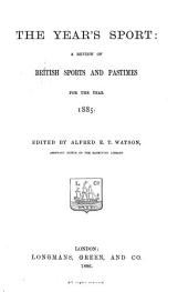 The Year's Sport: A Review of British Sports and Pastimes for the Year, 1885