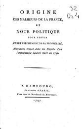 Origine des malheurs de la France et note politique pour servir aurétablissement de sa prospérité: manuscrit trouve dans les papiers d'un jurisconsulte celebre mort en 1791