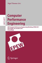 Computer Performance Engineering: 8th European Performance Engineering Workshop, EPEW 2011, Borrowdale, The English Lake District, October 12-13,2011, Proceedings