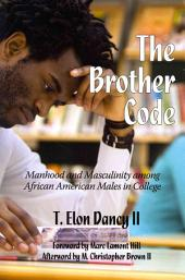 The Brother Code: Manhood and Masculinity Among African American Males in College