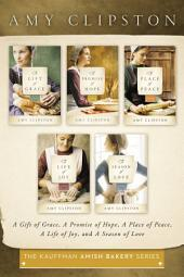 The Kauffman Amish Bakery Collection: A Gift of Grace, A Promise of Hope, A Place of Peace, A Life of Joy, A Season of Love
