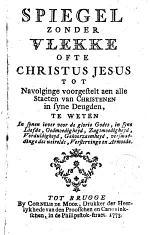 Spiegel zonder vlekke, ofte Christus Jesus tot navolginge voorgestelt aen alle staeten van Christenen, etc