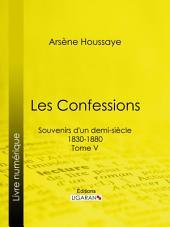 Les Confessions: Souvenirs d'un demi-siècle 1830-1880 -, Volume5