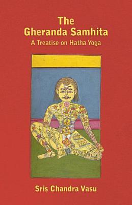 The Gheranda Samhita   A Treatise on Hatha Yoga