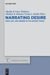 Narrating Desire: Eros, Sex, and Gender in the Ancient Novel