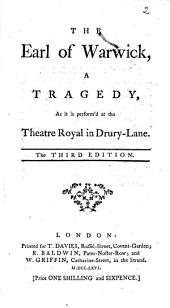 The Earl of Warwick, a Tragedy, as it is Perform'd at the Theatre Royal in Drury-lane. The Third Edition