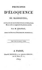 Principes d'éloquence de Marmontel, extraits de ses Ėlements de littérature: mis en ordre et augmentés de plusieurs articles