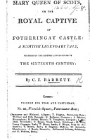 Mary Queen of Scots  or  the Royal captive of Fotheringay Castle  a Scottish legendary tale  etc   Parental Avarice  the source of Filial Misery    PDF