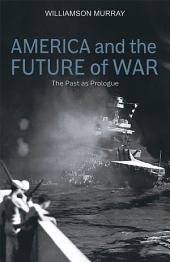 America and the Future of War: The Past as Prologue