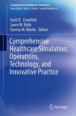 Comprehensive Healthcare Simulation  Operations  Technology  and Innovative Practice PDF