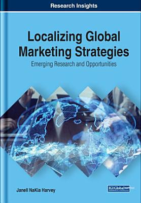 Localizing Global Marketing Strategies  Emerging Research and Opportunities
