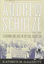 The Career of Andrew Schulze, 1924-1968: Lutherans and Race in the Civil Rights Era