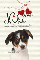 Nike & wir: Was wir von unserem Hund über das Leben und die Liebe lernten