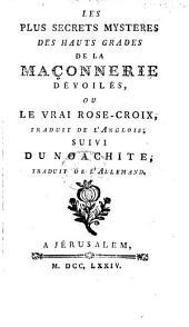 Les plus secrets mystères des hauts grades de la Maçonnerie devoilés, ou le vrai Rose-Croix, traduit de l'Anglois; suivi du Noachite traduit de l'Allemand. [By - Berage.]