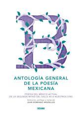 Antología general de la poesía mexicana: Poesía del México actual. De la segunda mitad del siglo XX a nuestros días