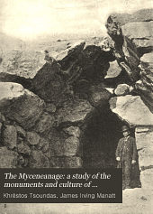 The Myceneanage: a study of the monuments and culture of pre-Homeric Greece, by C. Tsountas and J.I. Mannatt
