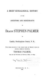 A Brief Genealogical History of the Ancestors and Descendants of Deacon Stephen Palmer, of Candia, Rockingham County, N.H.: With Some Account of the Other Lines of Descent from His Original American Ancestor, Thomas Palmer, One of the Founders of Rowley, Mass., In 1639