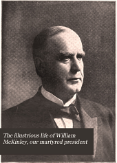 The illustrious life of William McKinley, our martyred president