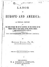Labor in Europe and America: A Special Report on the Rates of Wages, the Cost of Subsistence, and the Condition of the Working Classes in Great Britain, France, Belgium, Germany, and Other Countries of Europe, Also in the United States and British America