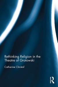 Rethinking Religion in the Theatre of Grotowski PDF