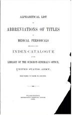 Alphabetical List of Abbreviations of Titles of Medical Periodicals Employed in the Index catalogue of the Library of the Surgeon general s Office  United States Army  PDF