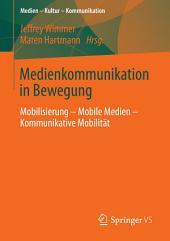 Medienkommunikation in Bewegung: Mobilisierung – Mobile Medien – Kommunikative Mobilität