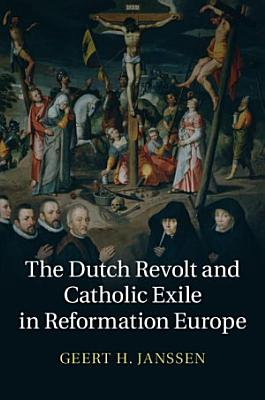 The Dutch Revolt and Catholic Exile in Reformation Europe PDF