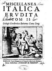 Miscellanea Italica erudita collegit Gaudentius Robertus Carm. Cong: Volume 2