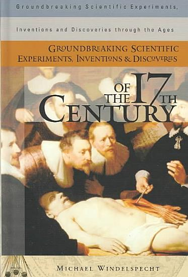 Groundbreaking Scientific Experiments  Inventions  and Discoveries of the 17th Century PDF