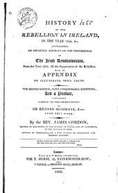 History of the Rebellion in Ireland, in the Year 1798, &c: Containing an Impartial Account of the Proceedings of the Irish Revolutionists, from the Year 1782, Till the Suppression of the Rebellion
