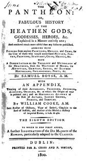 The New Pantheon. The Pantheon: or, Fabulous history of the heathen gods, goddesses, heroes, &c., ... With an appendix, treating of their astrology, prodigies ... &c., ... By William Cooke ... The eighth edition, etc. With plates