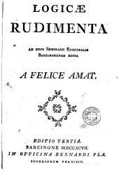 Logicae rudimenta: ad usum Seminarii Episcopalis Barcinonensis edita