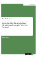 Gemischte Charaktere in Lessings b  rgerlichem Trauerspiel  Miss Sara Sampson  PDF
