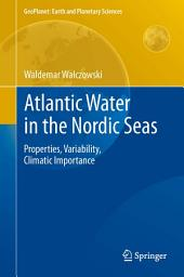 Atlantic Water in the Nordic Seas: Properties, Variability, Climatic Importance
