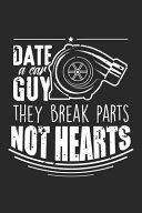 Date A Car Guy They Break Parts Not Hearts