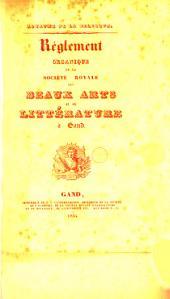Réglement organique de la Société royale des beaux-arts et de littérature à Gand