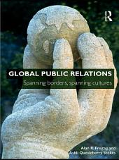 Global Public Relations: Spanning Borders, Spanning Cultures