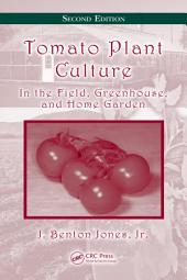 Tomato Plant Culture: In the Field, Greenhouse, and Home Garden, Second Edition, Edition 2