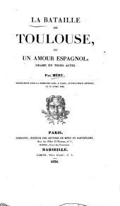 La bataille de Toulouse; ou Un amour espagnol: drame en trois actes